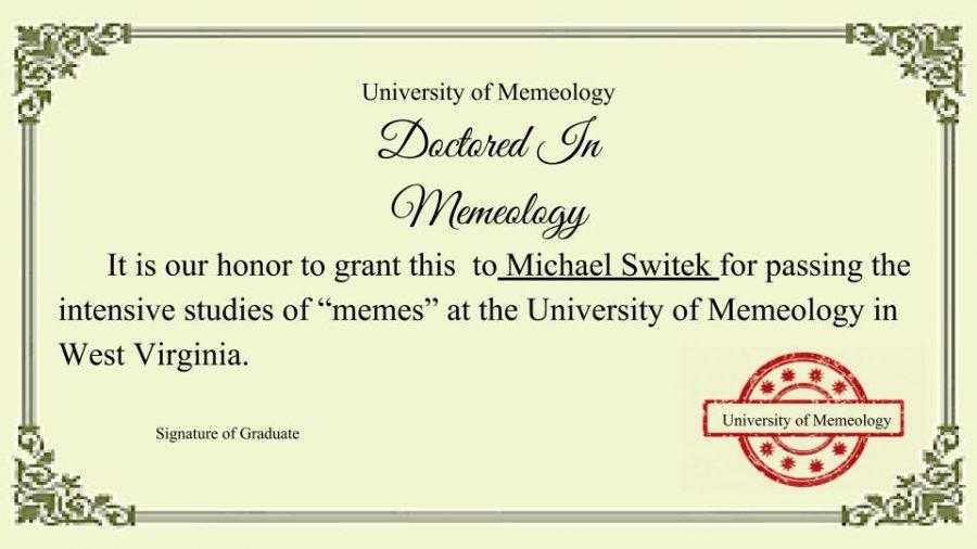 (A certificate granted from The University of Memeology in West Virginia to Michael Switek.) Mr. Switek got his Certificate from The University of Memeology in West Virginia Virginia. He has already begun preparing for the new Memeology in Woodbridge High School for the next school year.